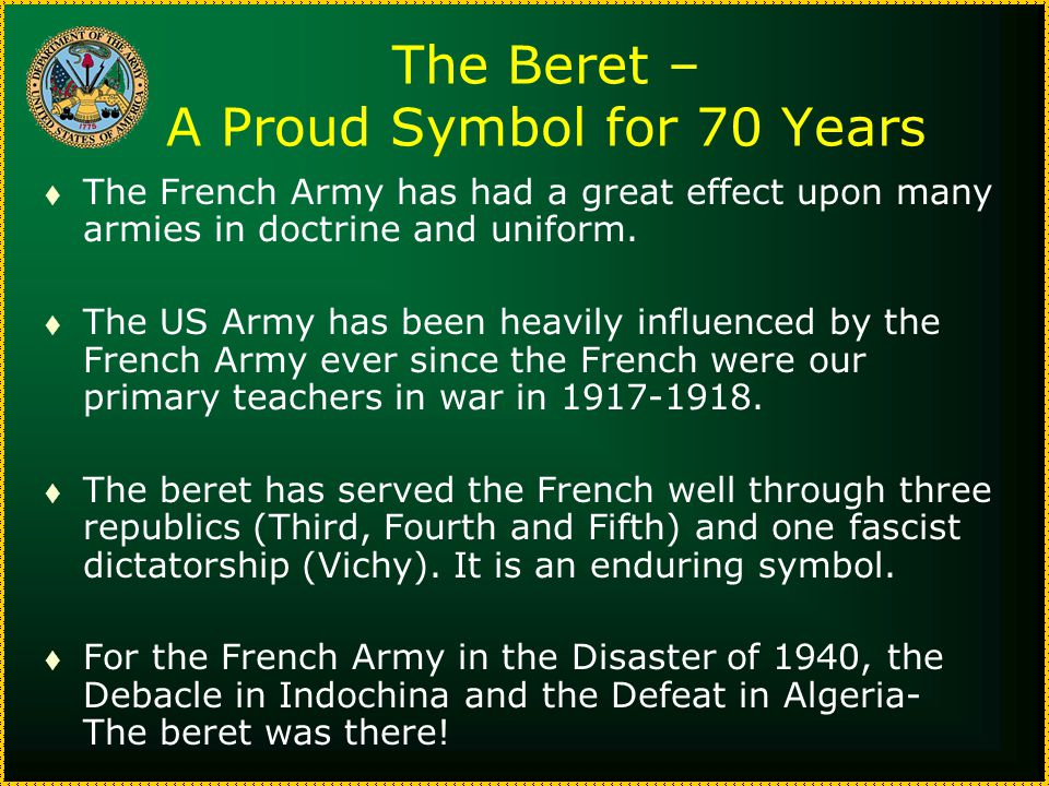 The Beret – A Proud Symbol for 70 Years t The French Army has had a great effect upon many armies in doctrine and uniform.