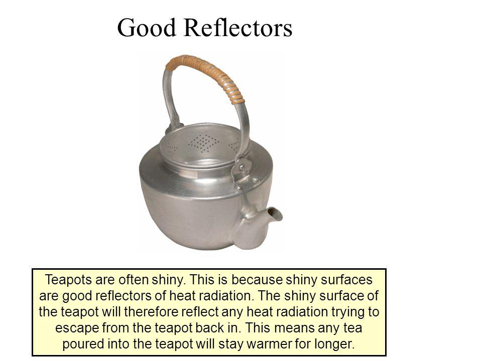 Good Reflectors Teapots are often shiny.