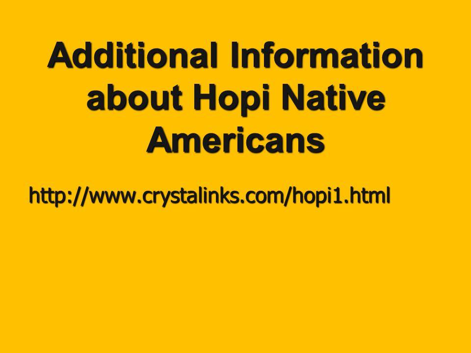 Additional Information about Hopi Native Americans http://www.crystalinks.com/hopi1.html