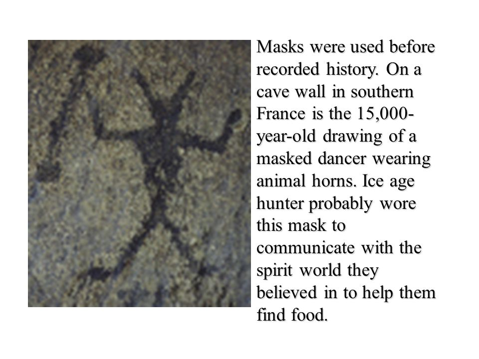 Masks were used before recorded history.