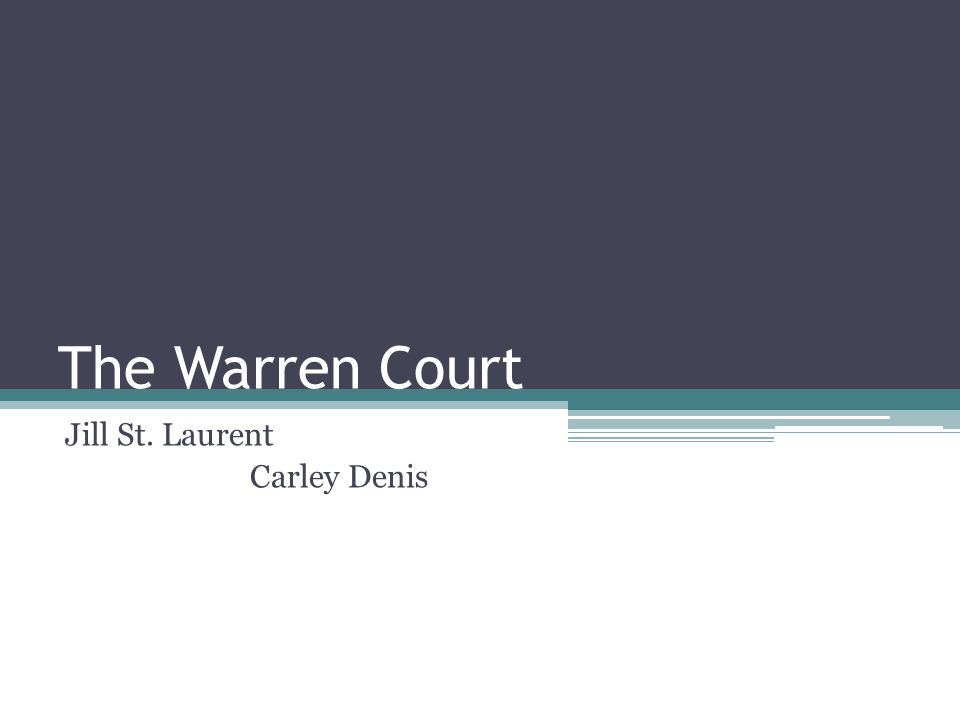 The Warren Court Jill St. Laurent Carley Denis