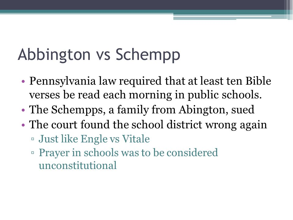 Abbington vs Schempp Pennsylvania law required that at least ten Bible verses be read each morning in public schools.