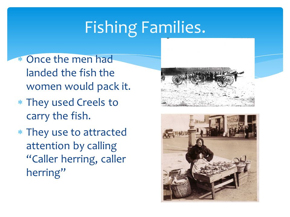 Fishing Families.  Once the men had landed the fish the women would pack it.