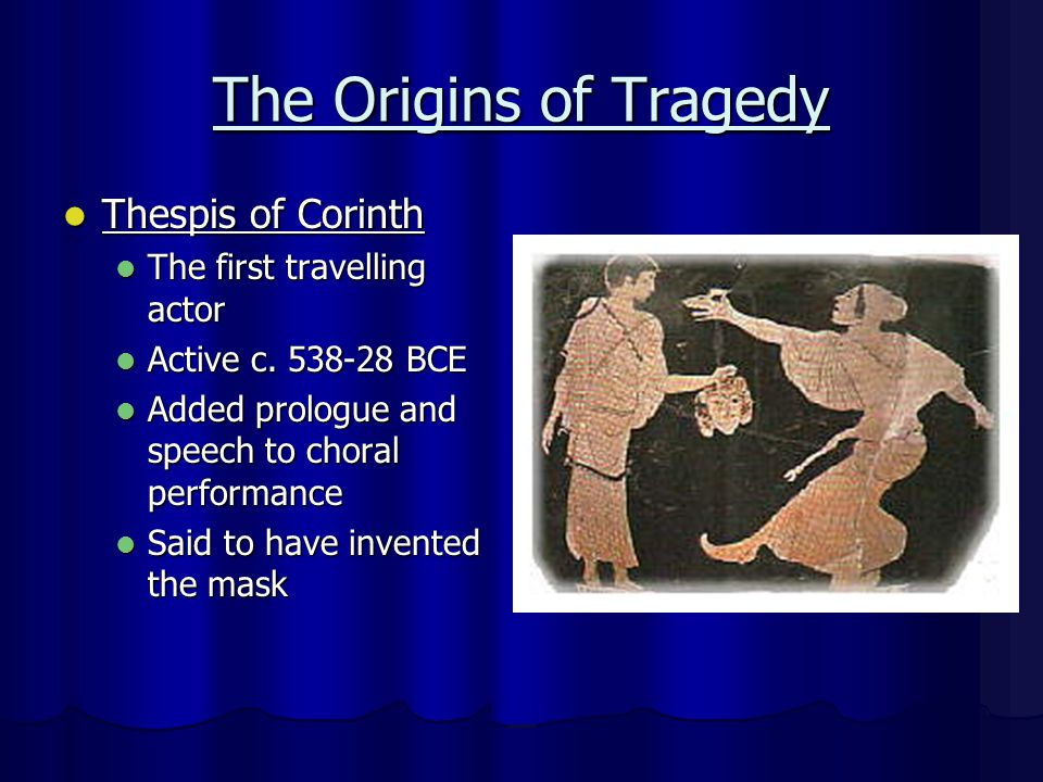 Who Performed Tragedy.Corinth: c. 600 (Arion) Corinth: c.