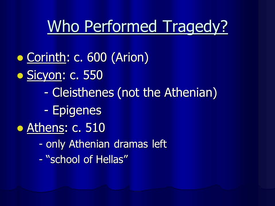 Who Performed Tragedy. Corinth: c. 600 (Arion) Corinth: c.