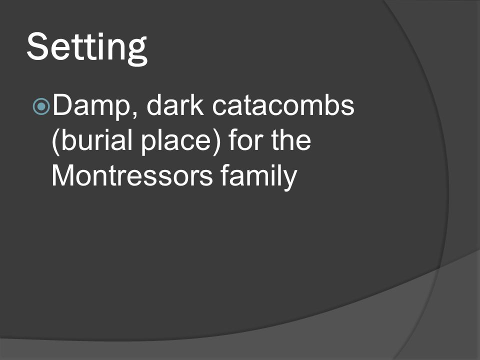 Setting  Damp, dark catacombs (burial place) for the Montressors family