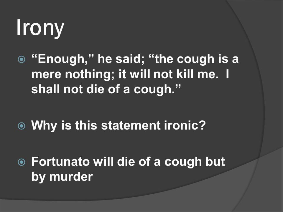 Irony  Enough, he said; the cough is a mere nothing; it will not kill me.