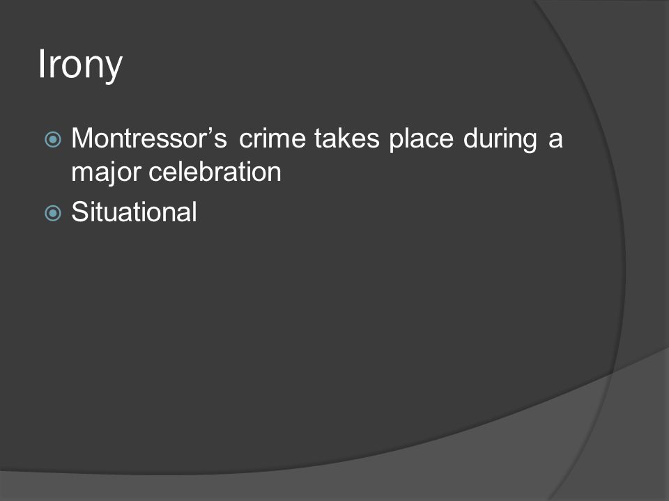 Irony  Montressor's crime takes place during a major celebration  Situational