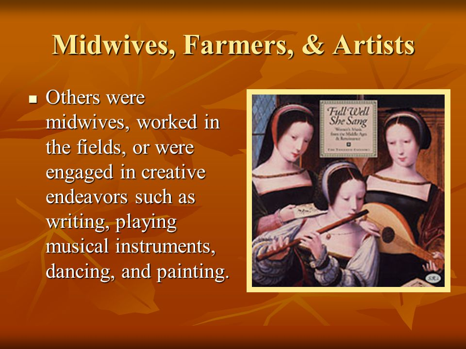 Midwives, Farmers, & Artists Others were midwives, worked in the fields, or were engaged in creative endeavors such as writing, playing musical instru