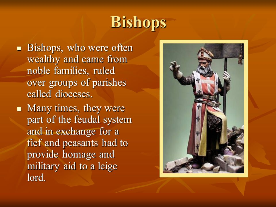 Bishops Bishops, who were often wealthy and came from noble families, ruled over groups of parishes called dioceses. Bishops, who were often wealthy a
