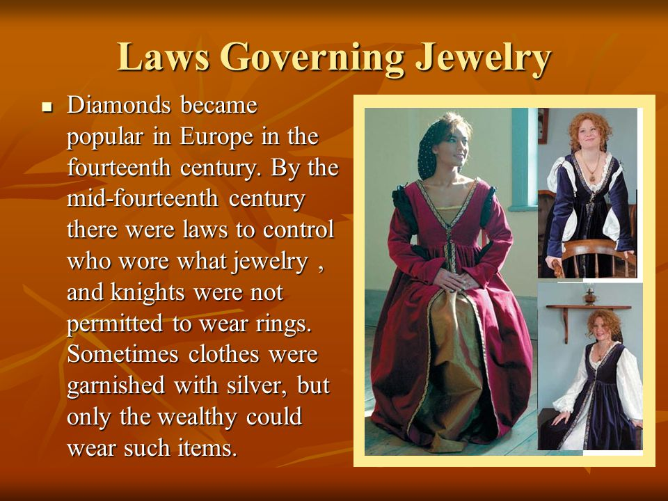 Laws Governing Jewelry Diamonds became popular in Europe in the fourteenth century. By the mid-fourteenth century there were laws to control who wore