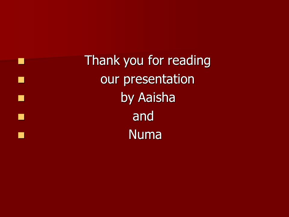 Thank you for reading Thank you for reading our presentation our presentation by Aaisha by Aaisha and and Numa Numa