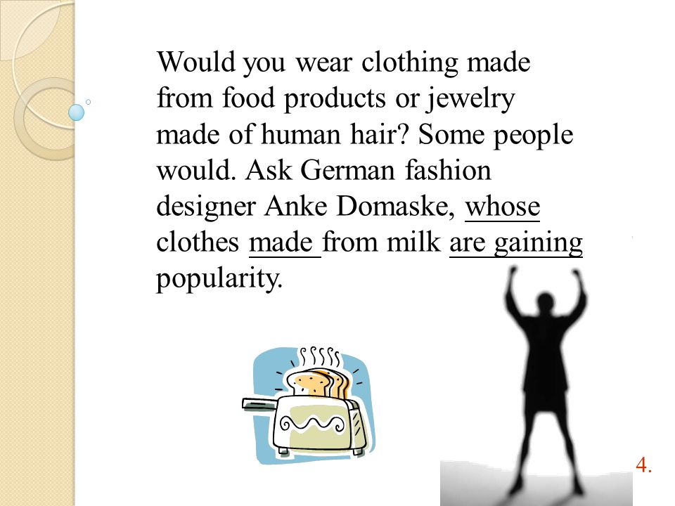 Would you wear clothing made from food products or jewelry made of human hair.