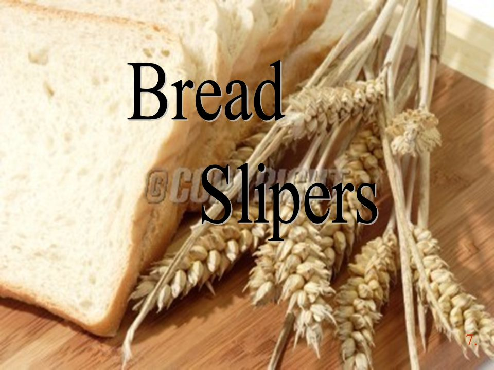 Would you prefer bedtime slippers made of bread.