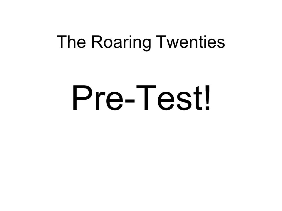 The Roaring Twenties Pre-Test!
