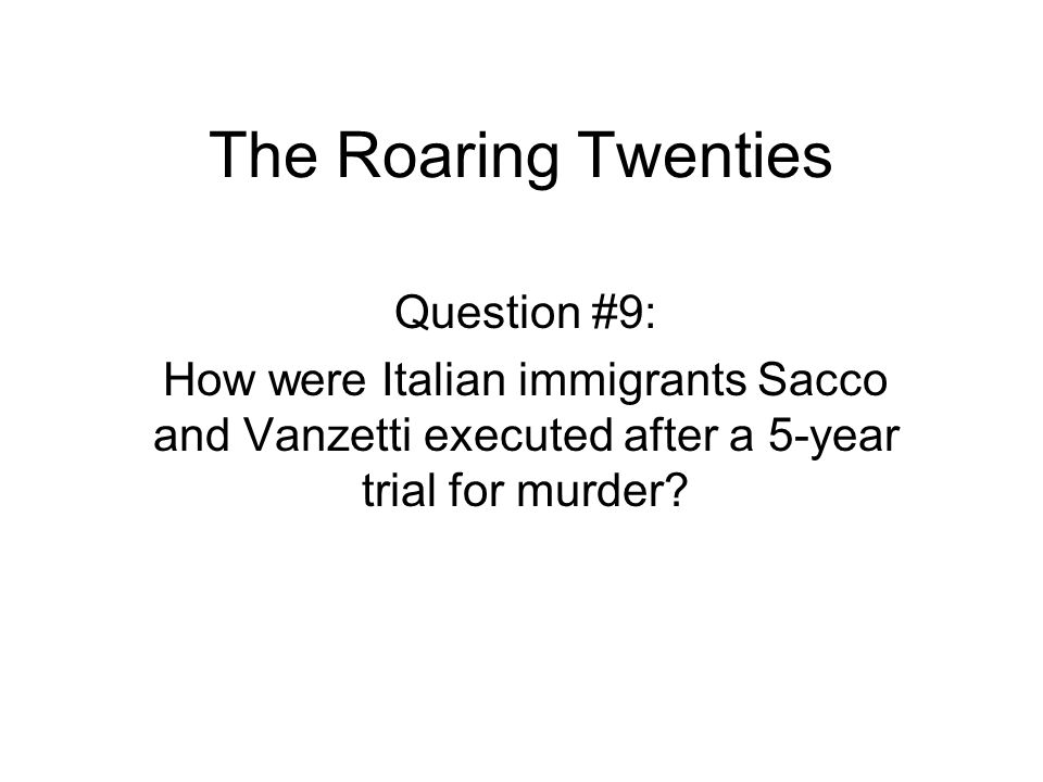 The Roaring Twenties Question #9: How were Italian immigrants Sacco and Vanzetti executed after a 5-year trial for murder?