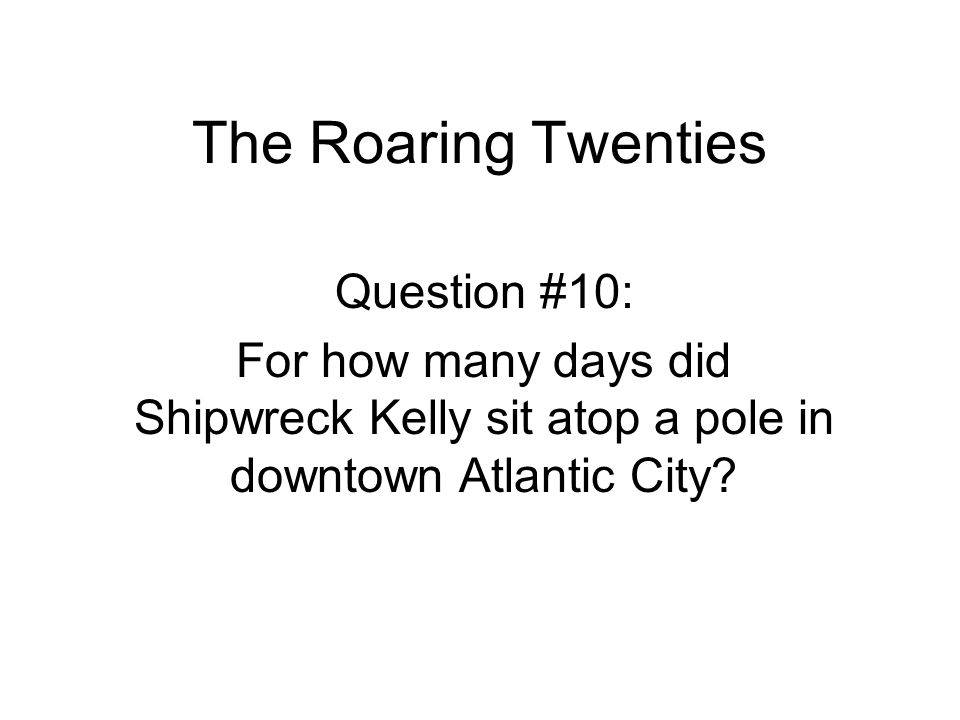 The Roaring Twenties Question #10: For how many days did Shipwreck Kelly sit atop a pole in downtown Atlantic City?