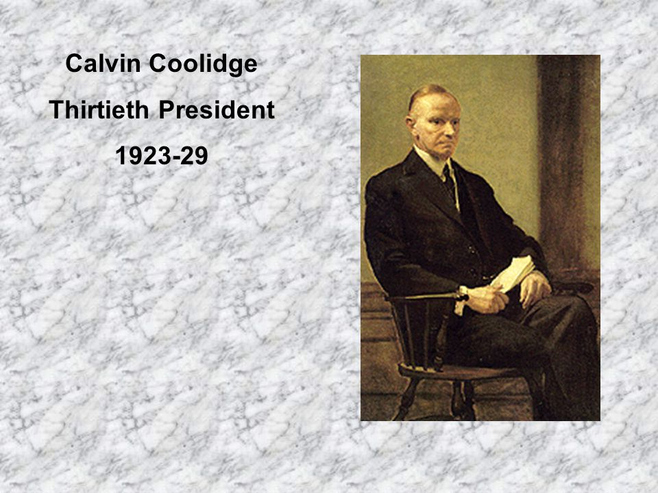 Calvin Coolidge Thirtieth President 1923-29
