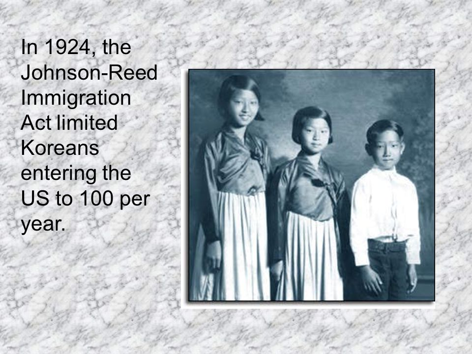 In 1924, the Johnson-Reed Immigration Act limited Koreans entering the US to 100 per year.