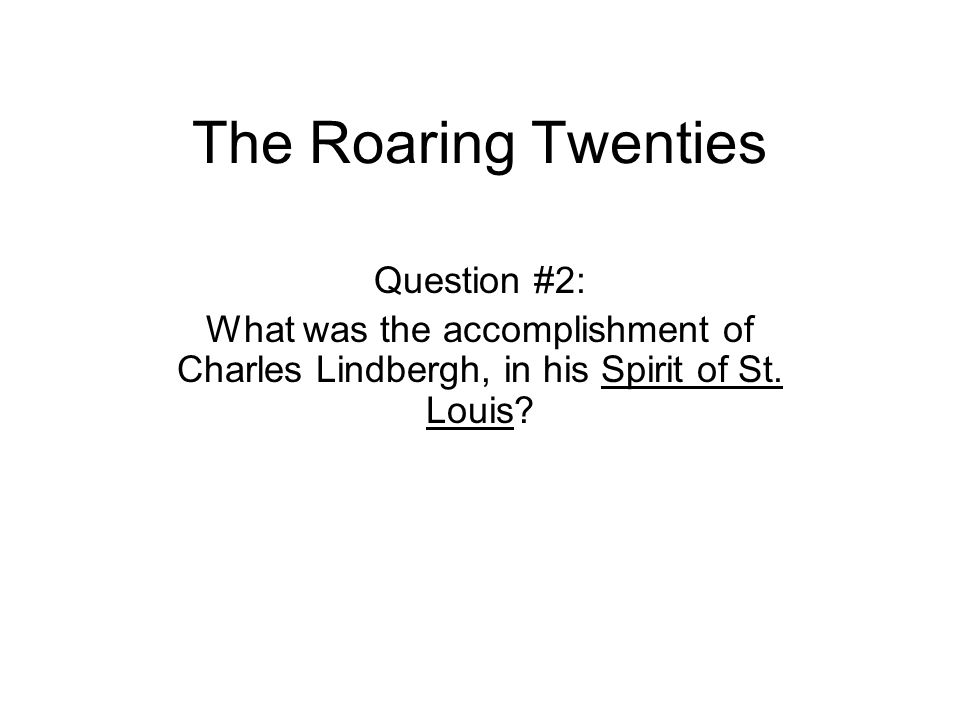 The Roaring Twenties Question #2: What was the accomplishment of Charles Lindbergh, in his Spirit of St.