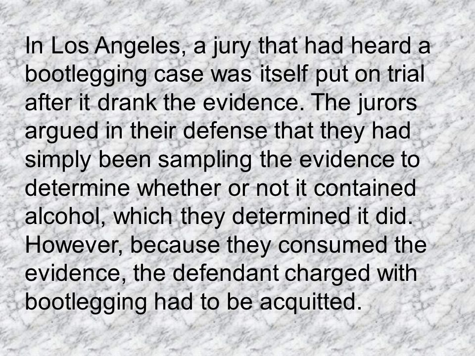 In Los Angeles, a jury that had heard a bootlegging case was itself put on trial after it drank the evidence.