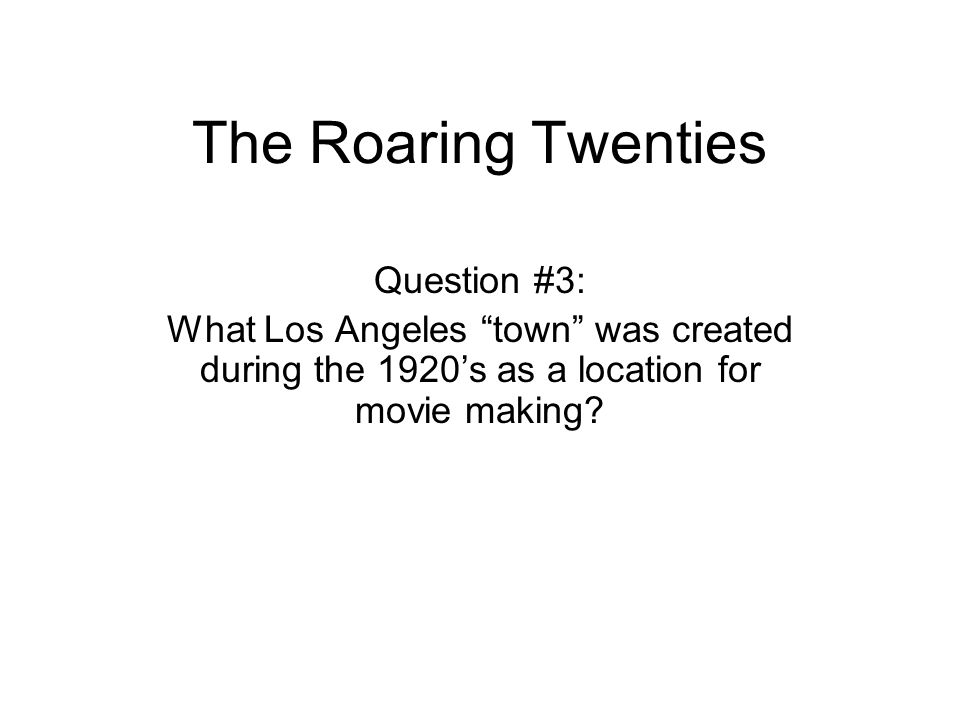 The Roaring Twenties Question #3: What Los Angeles town was created during the 1920's as a location for movie making?