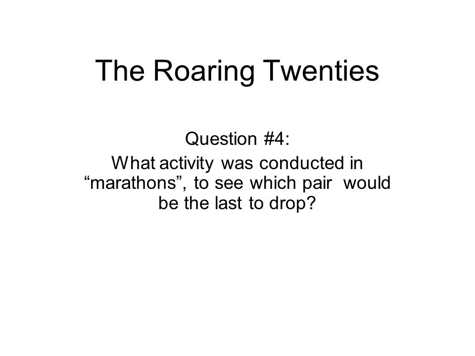 The Roaring Twenties Question #4: What activity was conducted in marathons , to see which pair would be the last to drop?