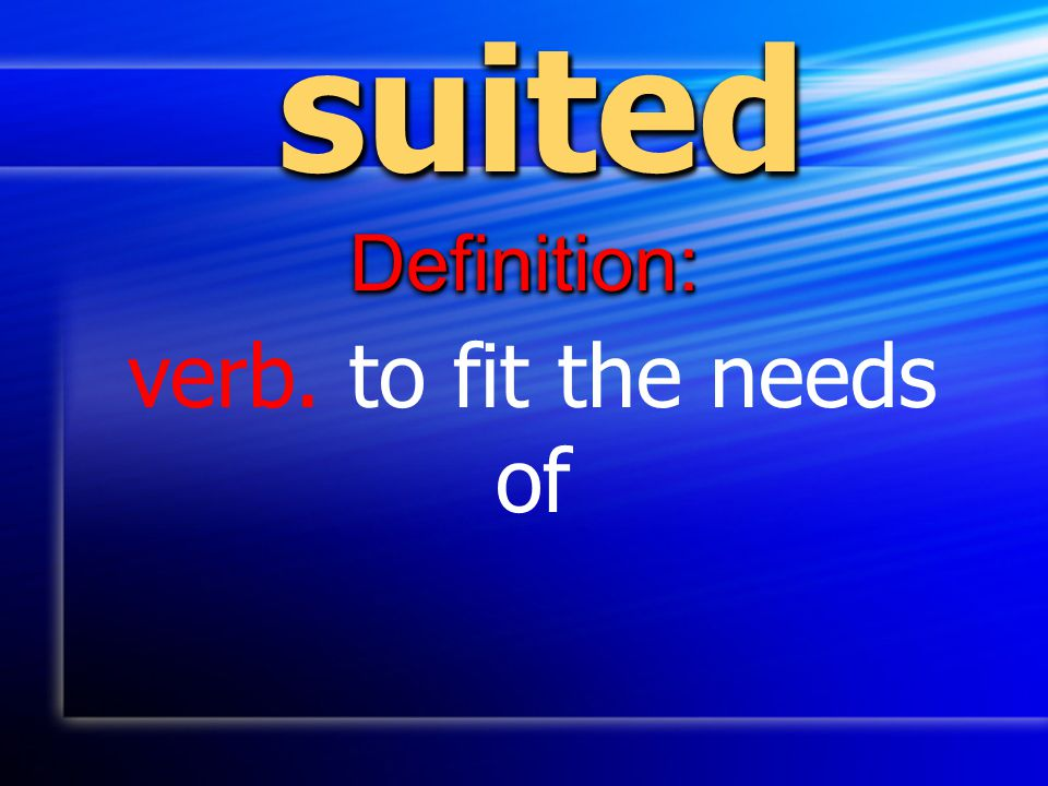 suitedsuited Definition:Definition: verb. to fit the needs of