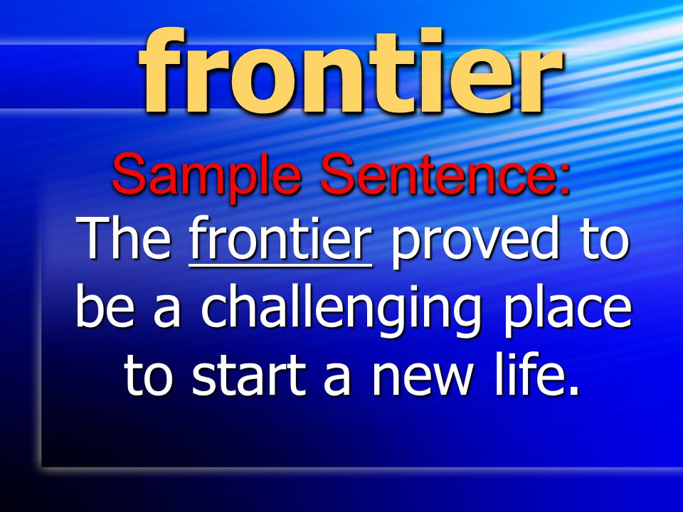 frontierfrontier Sample Sentence: The frontier proved to be a challenging place to start a new life.