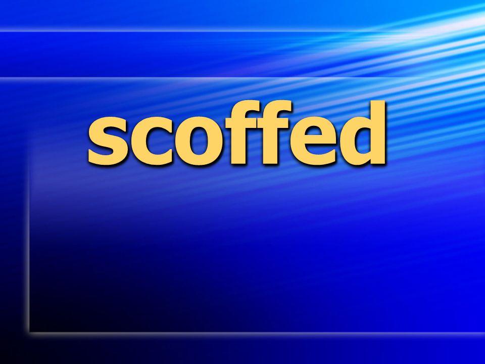 scoffedscoffed