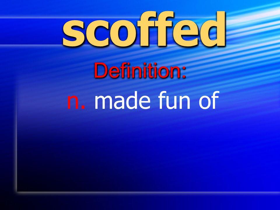 scoffedscoffed Definition:Definition: n. made fun of