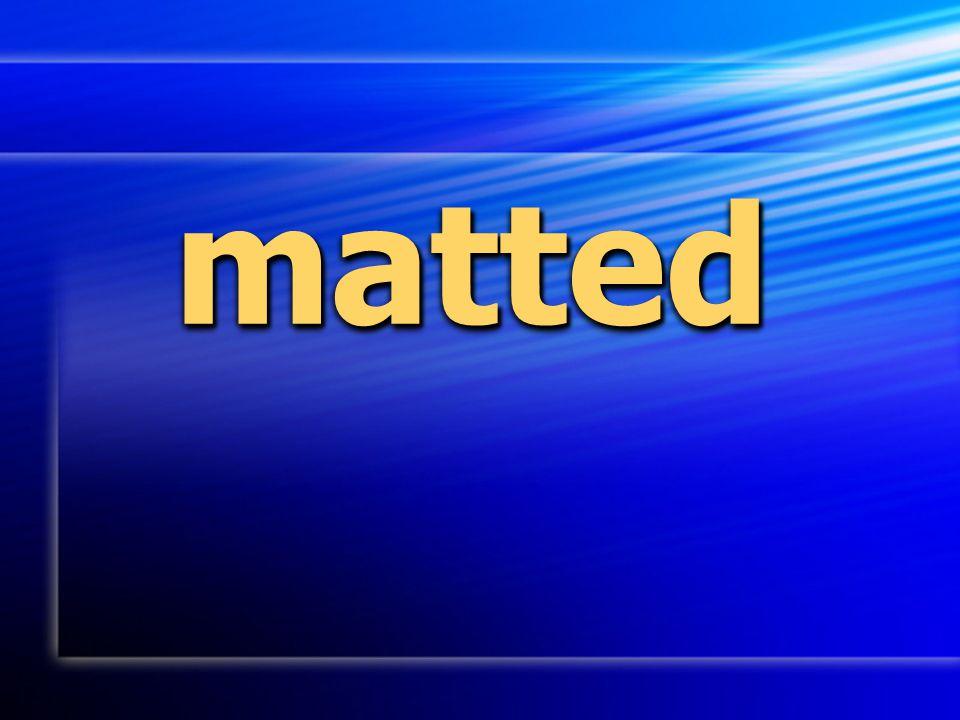 mattedmatted