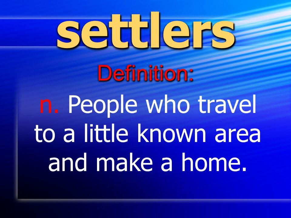 settlerssettlers Definition:Definition: n.