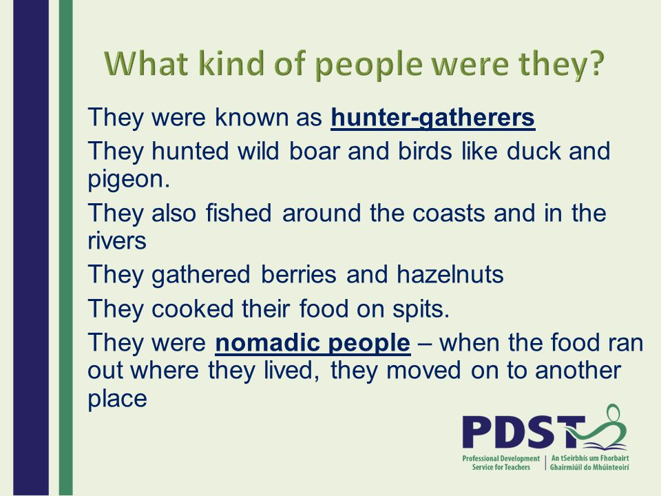 They were known as hunter-gatherers They hunted wild boar and birds like duck and pigeon. They also fished around the coasts and in the rivers They ga