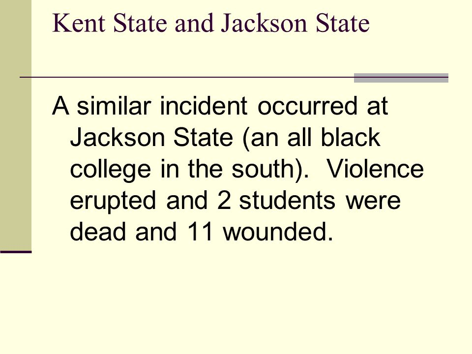 Kent State and Jackson State A similar incident occurred at Jackson State (an all black college in the south).