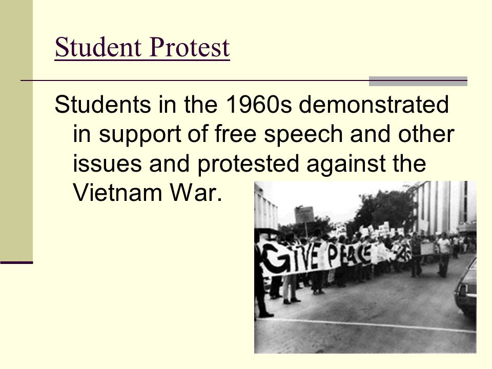 Student Protest Students in the 1960s demonstrated in support of free speech and other issues and protested against the Vietnam War.