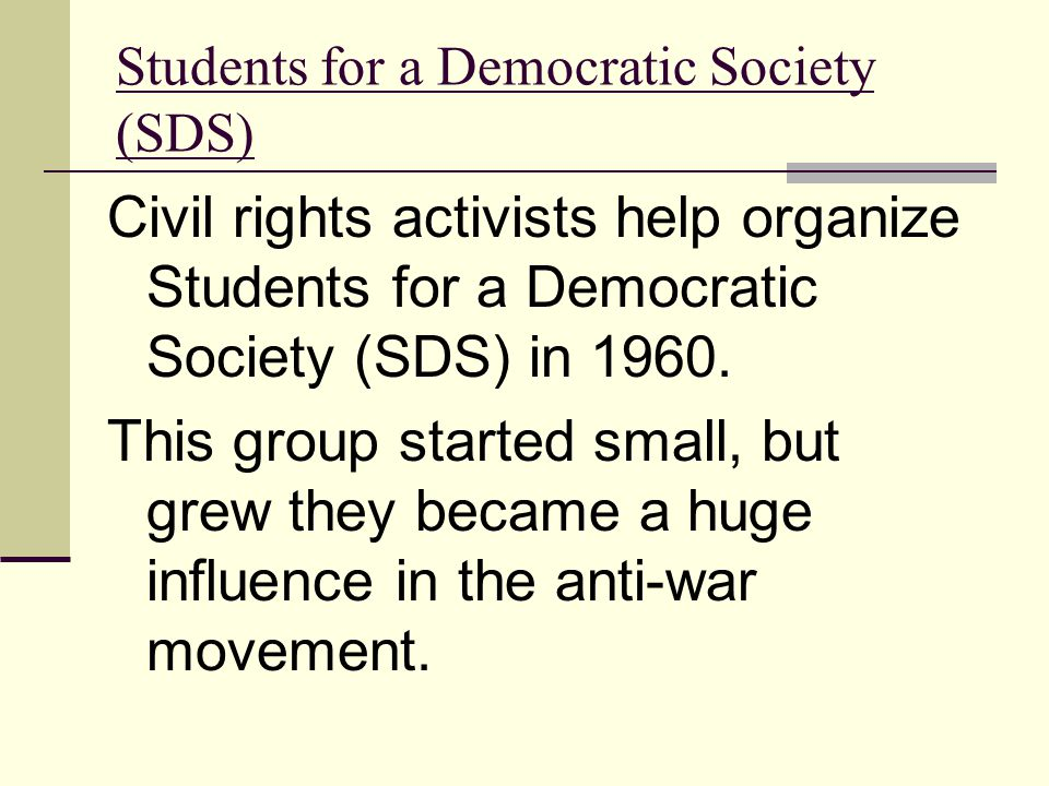 Students for a Democratic Society (SDS) Civil rights activists help organize Students for a Democratic Society (SDS) in 1960.