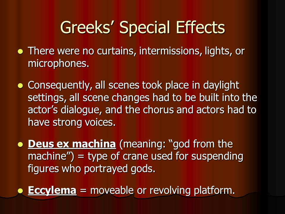 Greeks' Special Effects There were no curtains, intermissions, lights, or microphones. There were no curtains, intermissions, lights, or microphones.