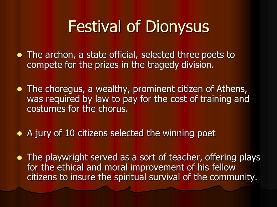 Festival of Dionysus The archon, a state official, selected three poets to compete for the prizes in the tragedy division.