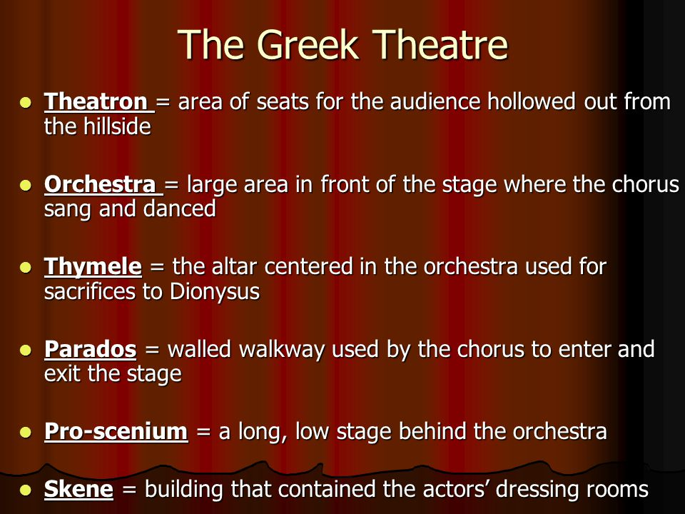 The Greek Theatre Theatron = area of seats for the audience hollowed out from the hillside Theatron = area of seats for the audience hollowed out from