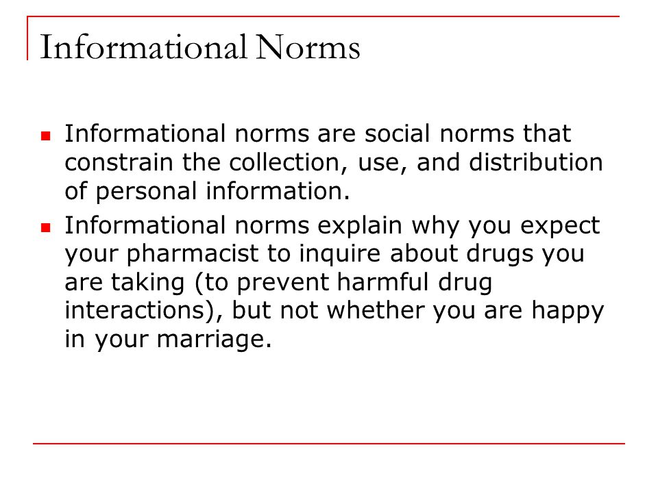Informational Norms Informational norms are social norms that constrain the collection, use, and distribution of personal information.