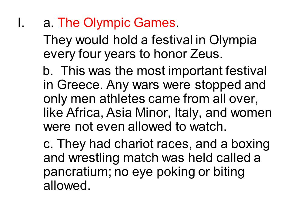I.a.The Olympic Games. They would hold a festival in Olympia every four years to honor Zeus.