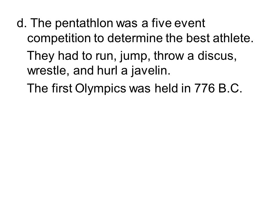 d.The pentathlon was a five event competition to determine the best athlete.