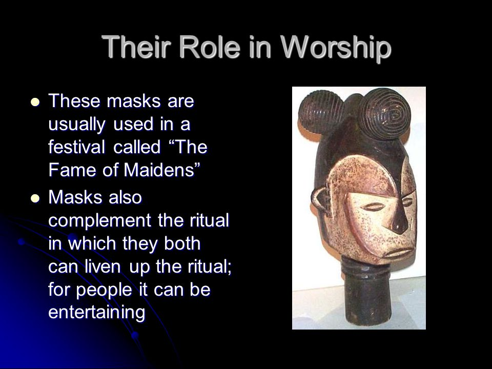 """Their Role in Worship These masks are usually used in a festival called """"The Fame of Maidens"""" These masks are usually used in a festival called """"The F"""