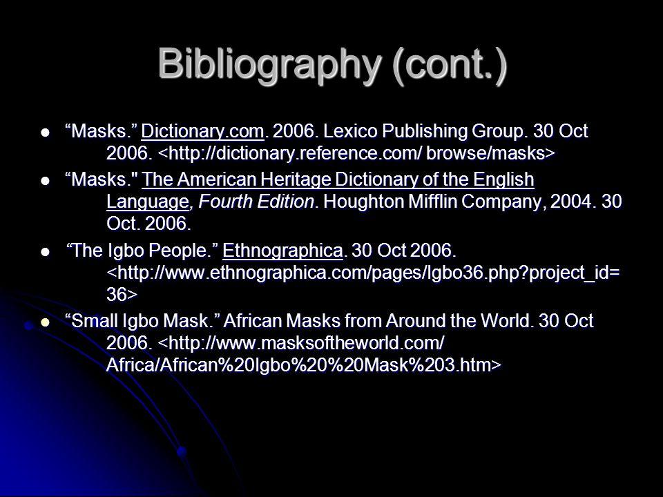 """Bibliography (cont.) """"Masks."""" Dictionary.com. 2006. Lexico Publishing Group. 30 Oct 2006. """"Masks."""" Dictionary.com. 2006. Lexico Publishing Group. 30 O"""