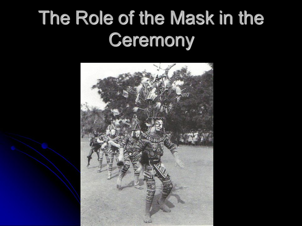 The Role of the Mask in the Ceremony