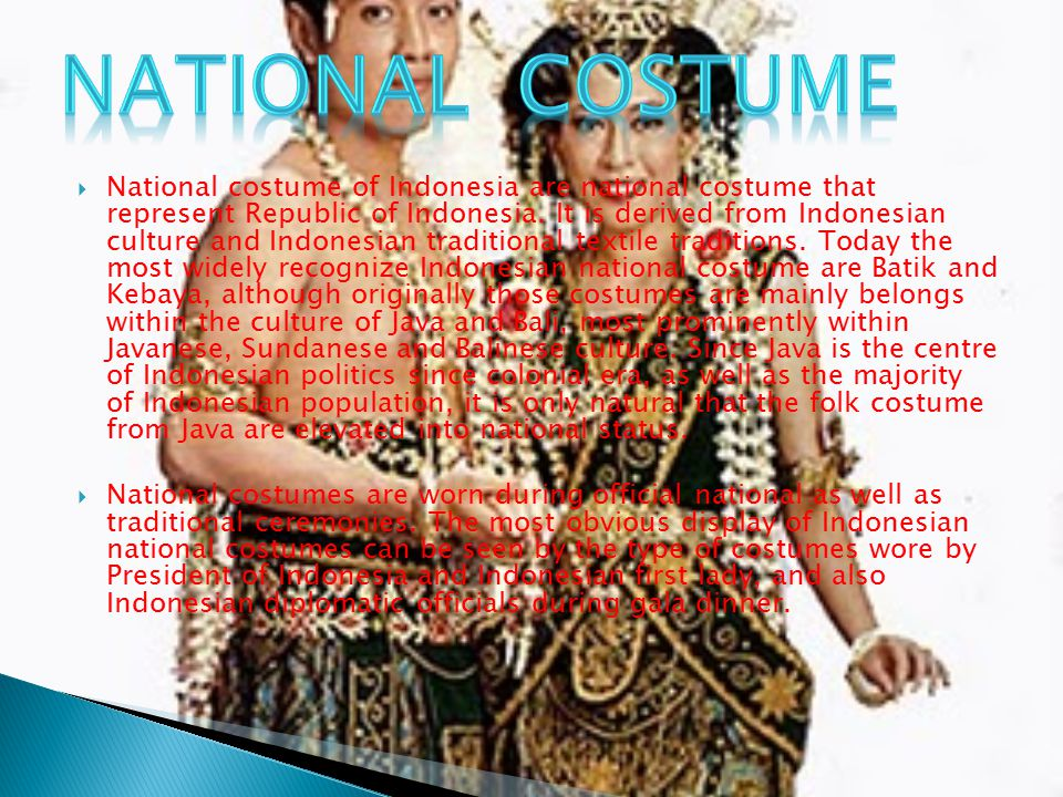  National costume of Indonesia are national costume that represent Republic of Indonesia. It is derived from Indonesian culture and Indonesian tradit