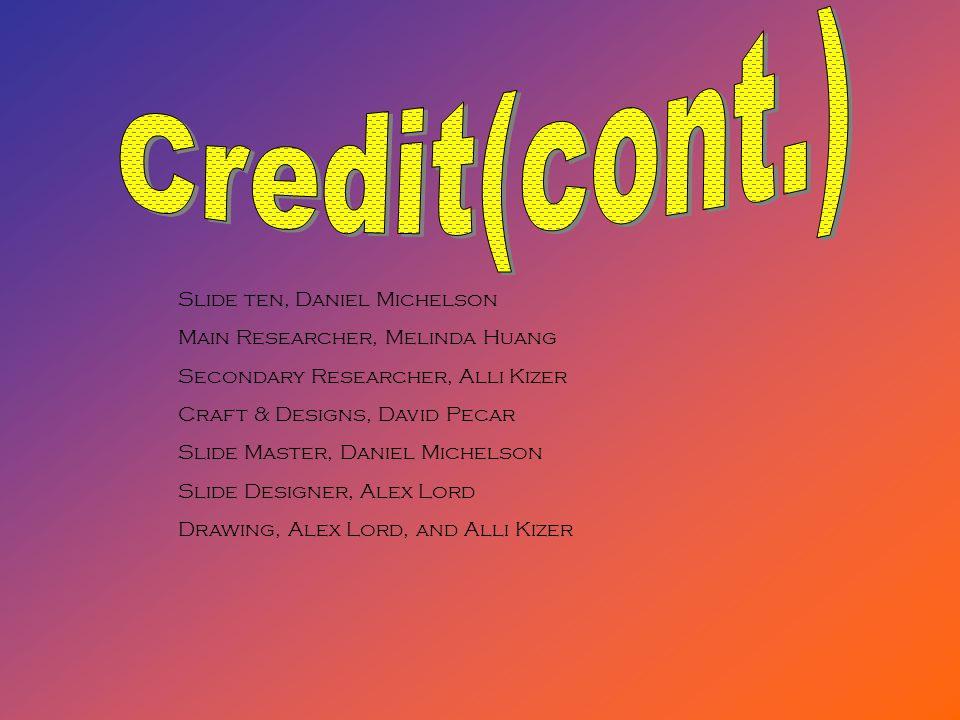 Slide ten, Daniel Michelson Main Researcher, Melinda Huang Secondary Researcher, Alli Kizer Craft & Designs, David Pecar Slide Master, Daniel Michelson Slide Designer, Alex Lord Drawing, Alex Lord, and Alli Kizer