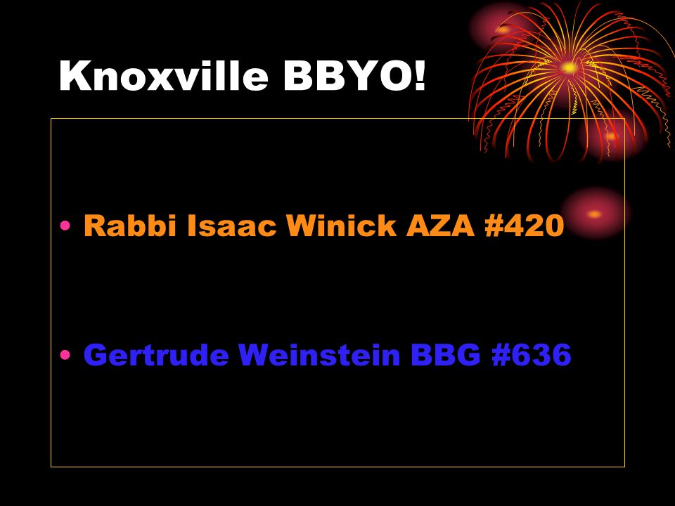 Knoxville BBYO! Rabbi Isaac Winick AZA #420 Gertrude Weinstein BBG #636