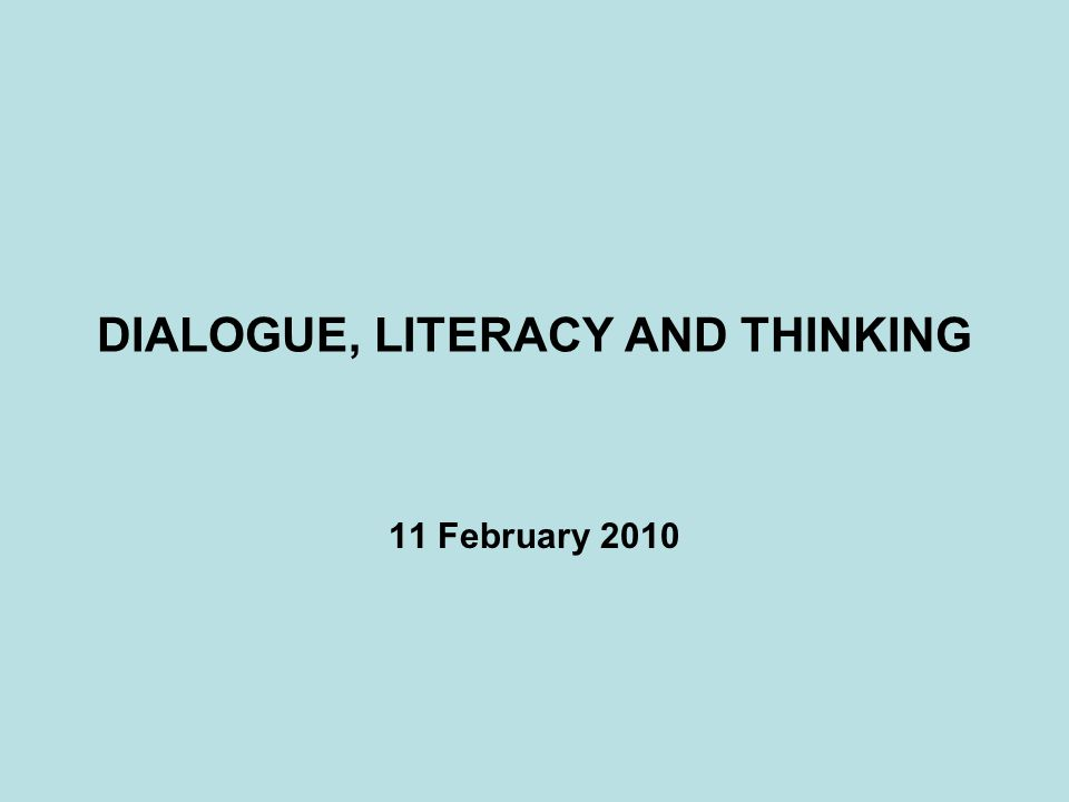 DIALOGUE, LITERACY AND THINKING 11 February 2010